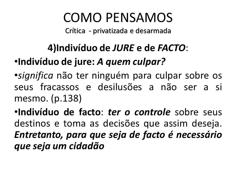 Crítica - privatizada e desarmada COMO PENSAMOS Crítica - privatizada e desarmada 4)Indivíduo de JURE e de FACTO: Indivíduo de jure: A quem culpar? si