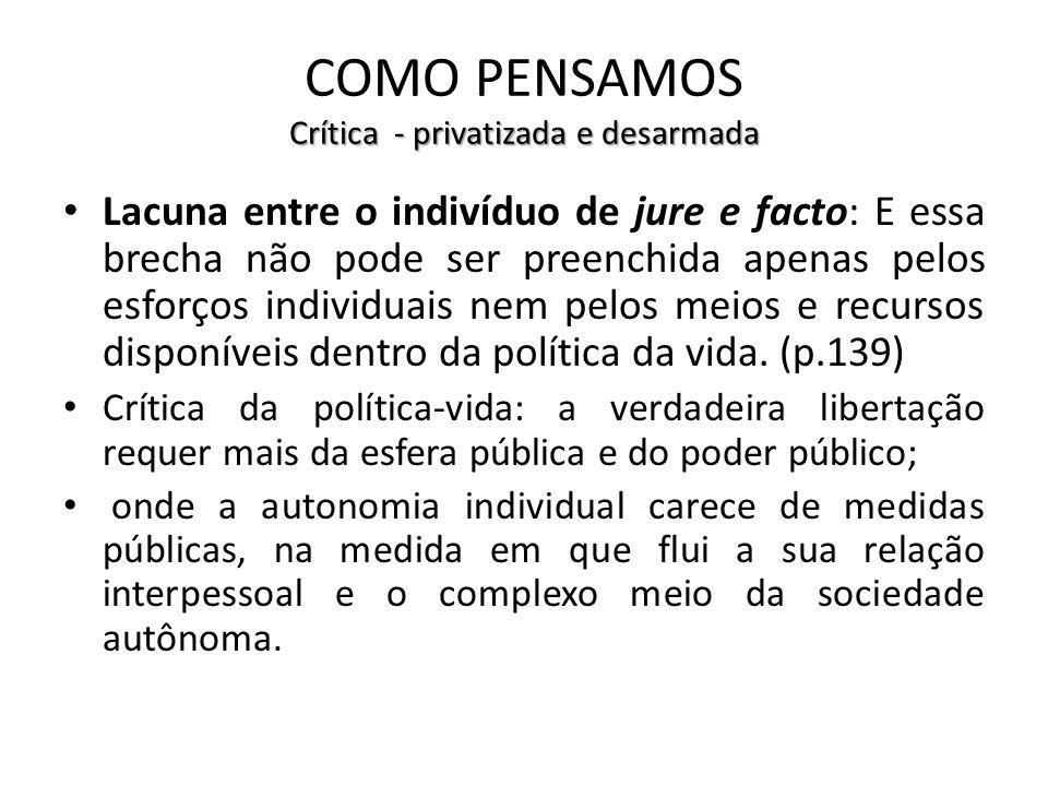 Crítica - privatizada e desarmada COMO PENSAMOS Crítica - privatizada e desarmada Lacuna entre o indivíduo de jure e facto: E essa brecha não pode ser