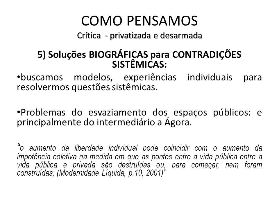 Crítica - privatizada e desarmada COMO PENSAMOS Crítica - privatizada e desarmada 5) Soluções BIOGRÁFICAS para CONTRADIÇÕES SISTÊMICAS: buscamos model