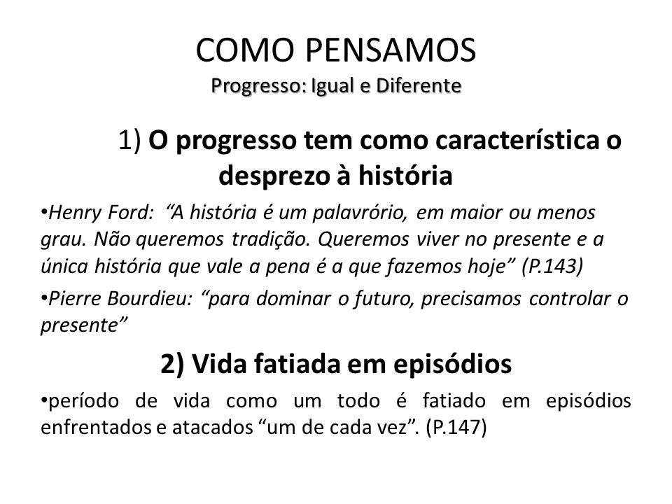 Progresso: Igual e Diferente COMO PENSAMOS Progresso: Igual e Diferente 1) O progresso tem como característica o desprezo à história Henry Ford: A his