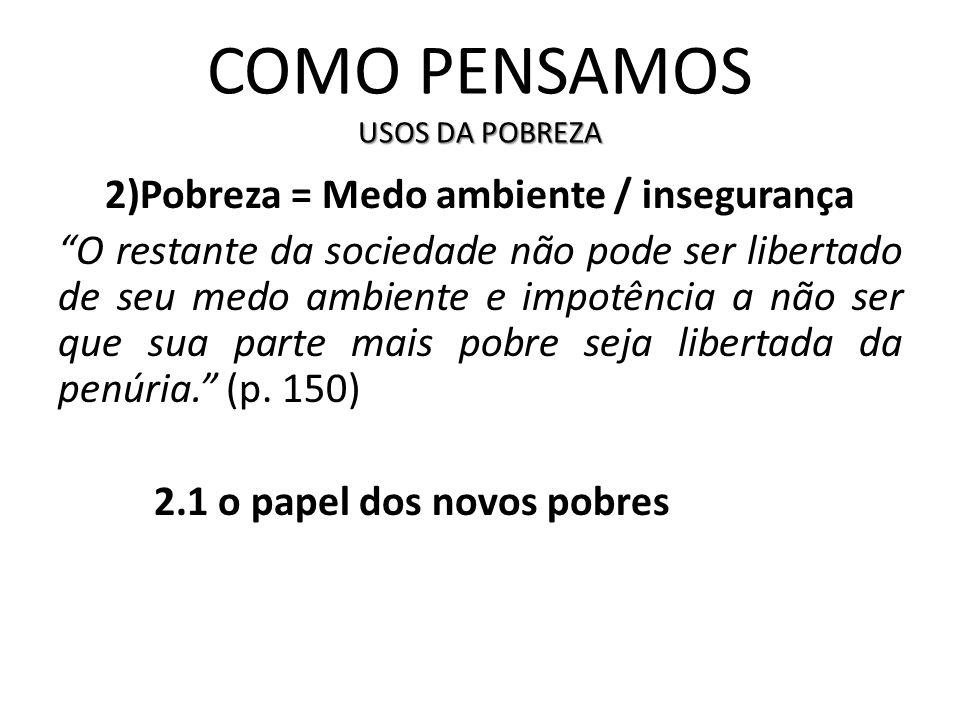 USOS DA POBREZA COMO PENSAMOS USOS DA POBREZA 2)Pobreza = Medo ambiente / insegurança O restante da sociedade não pode ser libertado de seu medo ambie