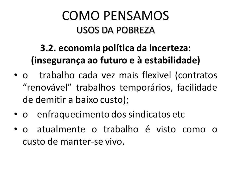USOS DA POBREZA COMO PENSAMOS USOS DA POBREZA 3.2. economia política da incerteza: (insegurança ao futuro e à estabilidade) o trabalho cada vez mais f