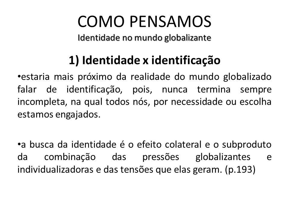 Identidade no mundo globalizante COMO PENSAMOS Identidade no mundo globalizante 1) Identidade x identificação estaria mais próximo da realidade do mun