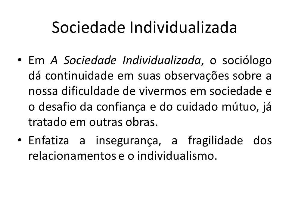 Sociedade Individualizada Em A Sociedade Individualizada, o sociólogo dá continuidade em suas observações sobre a nossa dificuldade de vivermos em soc