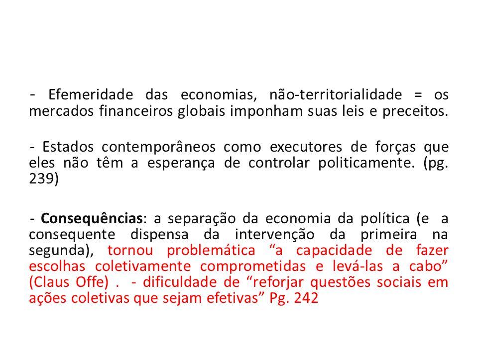 - Efemeridade das economias, não-territorialidade = os mercados financeiros globais imponham suas leis e preceitos. - Estados contemporâneos como exec