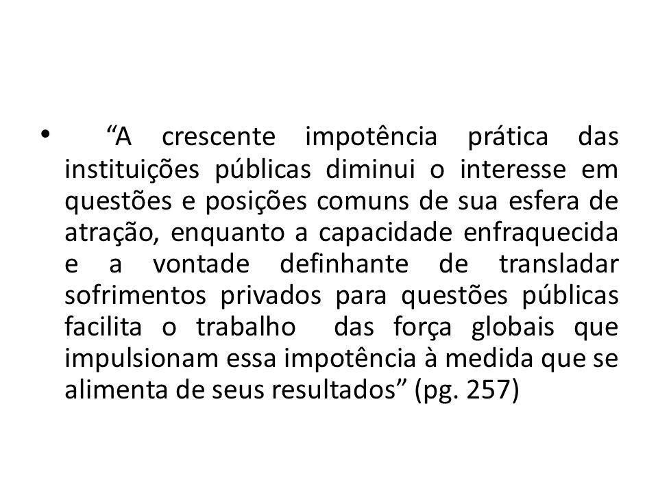 A crescente impotência prática das instituições públicas diminui o interesse em questões e posições comuns de sua esfera de atração, enquanto a capaci