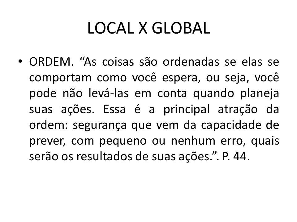 LOCAL X GLOBAL ORDEM. As coisas são ordenadas se elas se comportam como você espera, ou seja, você pode não levá-las em conta quando planeja suas açõe