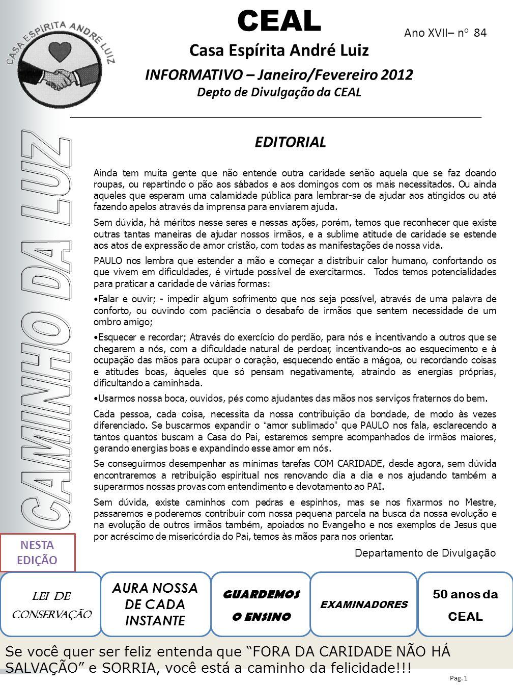 Ano XVII– n o 84 EDITORIAL CEAL Casa Espírita André Luiz INFORMATIVO – Janeiro/Fevereiro 2012 Depto de Divulgação da CEAL NESTA EDIÇÃO GUARDEMOS O ENS