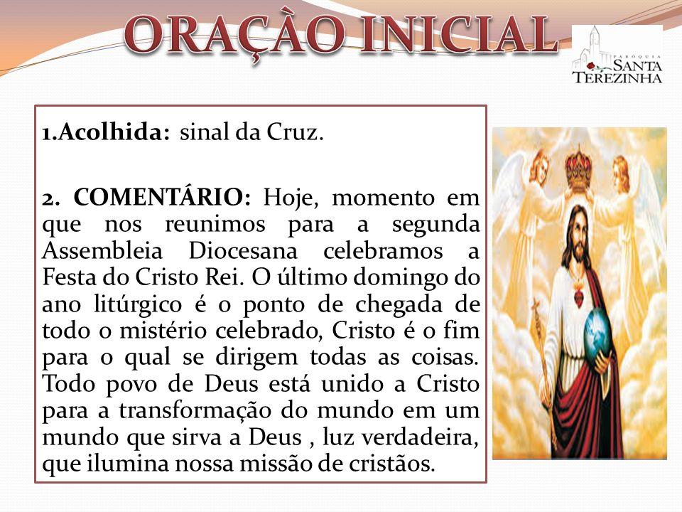 1.Acolhida: sinal da Cruz. 2. COMENTÁRIO: Hoje, momento em que nos reunimos para a segunda Assembleia Diocesana celebramos a Festa do Cristo Rei. O úl