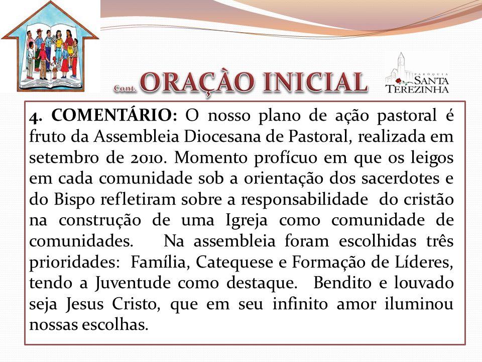 4. COMENTÁRIO: O nosso plano de ação pastoral é fruto da Assembleia Diocesana de Pastoral, realizada em setembro de 2010. Momento profícuo em que os l