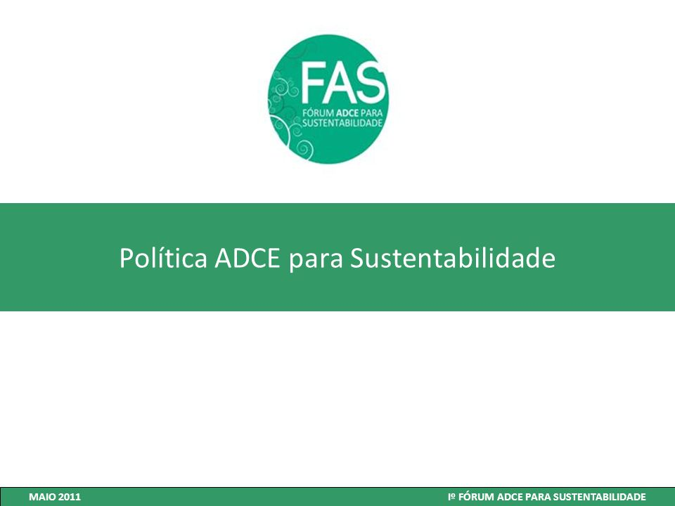 Política ADCE para Sustentabilidade MAIO 2011 Iº FÓRUM ADCE PARA SUSTENTABILIDADE