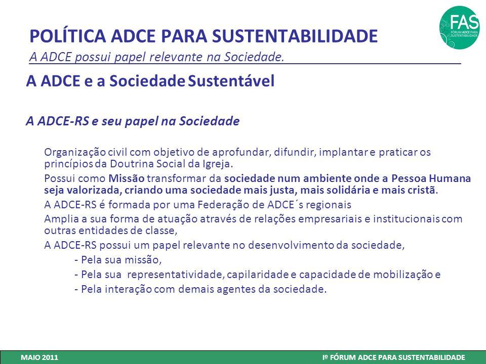 POLÍTICA ADCE PARA SUSTENTABILIDADE A ADCE possui papel relevante na Sociedade. A ADCE e a Sociedade Sustentável A ADCE-RS e seu papel na Sociedade Or