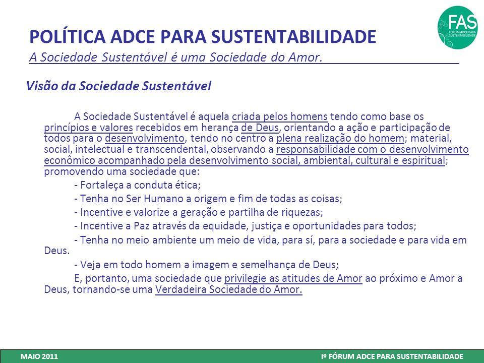 POLÍTICA ADCE PARA SUSTENTABILIDADE A Sociedade Sustentável é uma Sociedade do Amor. Visão da Sociedade Sustentável A Sociedade Sustentável é aquela c
