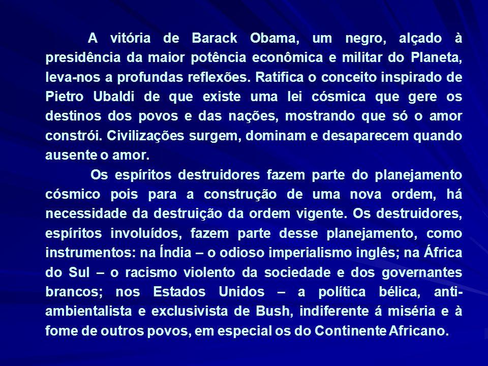 A vitória de Barack Obama, um negro, alçado à presidência da maior potência econômica e militar do Planeta, leva-nos a profundas reflexões.