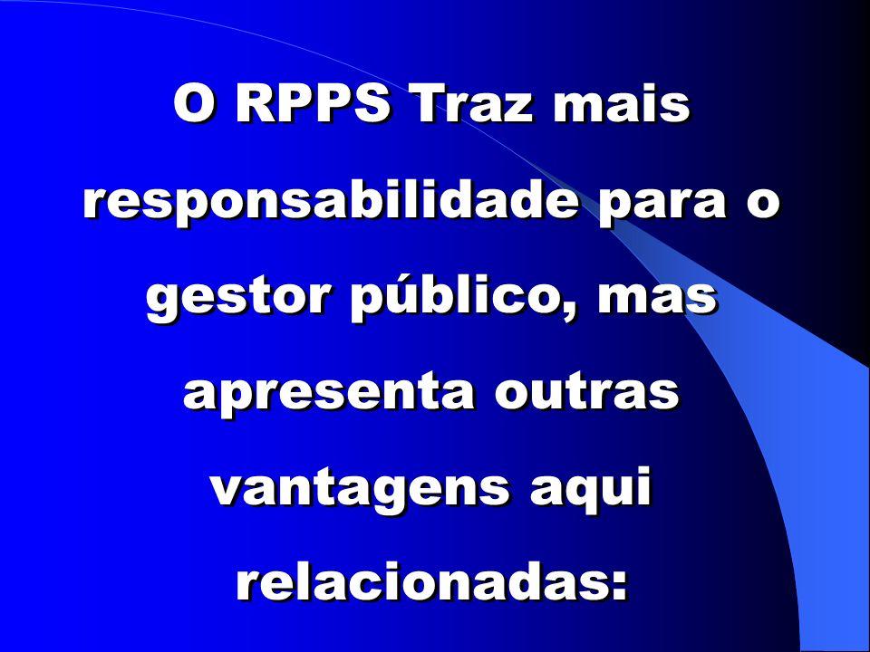 O RPPS Traz mais responsabilidade para o gestor público, mas apresenta outras vantagens aqui relacionadas: