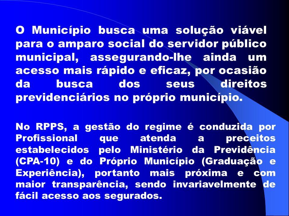 O Município busca uma solução viável para o amparo social do servidor público municipal, assegurando-lhe ainda um acesso mais rápido e eficaz, por ocasião da busca dos seus direitos previdenciários no próprio município.