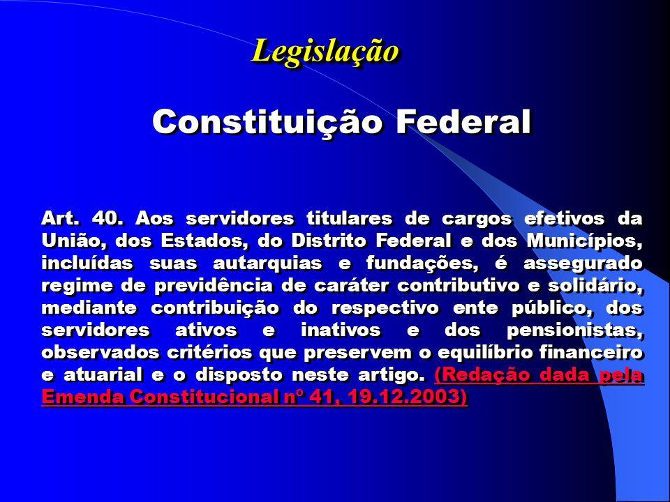 Legislação Legislação Constituição Federal Art.40.