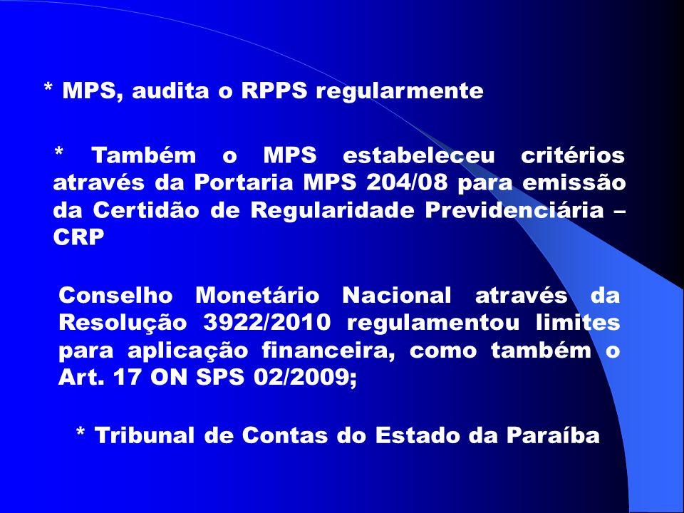 * MPS, audita o RPPS regularmente * Também o MPS estabeleceu critérios através da Portaria MPS 204/08 para emissão da Certidão de Regularidade Previdenciária – CRP Conselho Monetário Nacional através da Resolução 3922/2010 regulamentou limites para aplicação financeira, como também o Art.