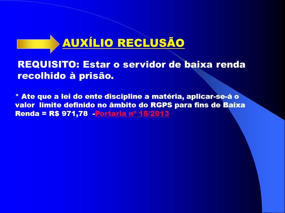 AUXÍLIO RECLUSÃO REQUISITO: Estar o servidor de baixa renda recolhido à prisão.