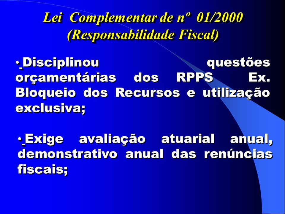Exige avaliação atuarial anual, demonstrativo anual das renúncias fiscais; Lei Complementar de nº 01/2000 (Responsabilidade Fiscal) Disciplinou questões orçamentárias dos RPPS Ex.