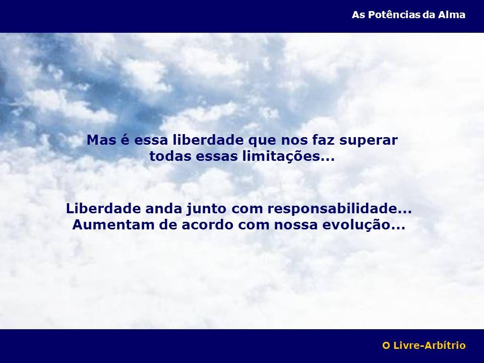 Mas é essa liberdade que nos faz superar todas essas limitações...