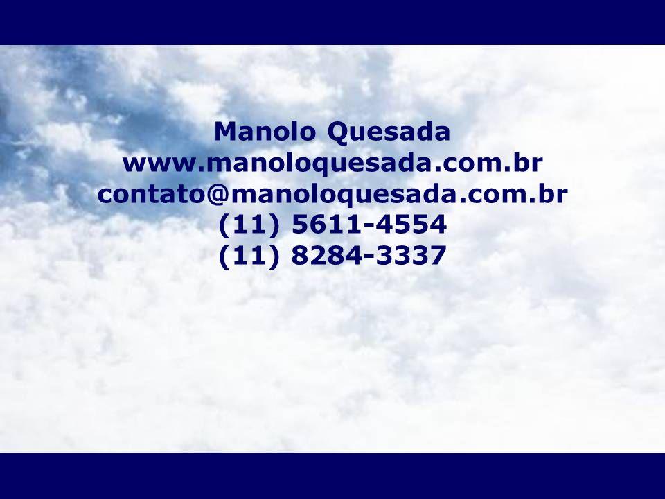 Manolo Quesada www.manoloquesada.com.br contato@manoloquesada.com.br (11) 5611-4554 (11) 8284-3337