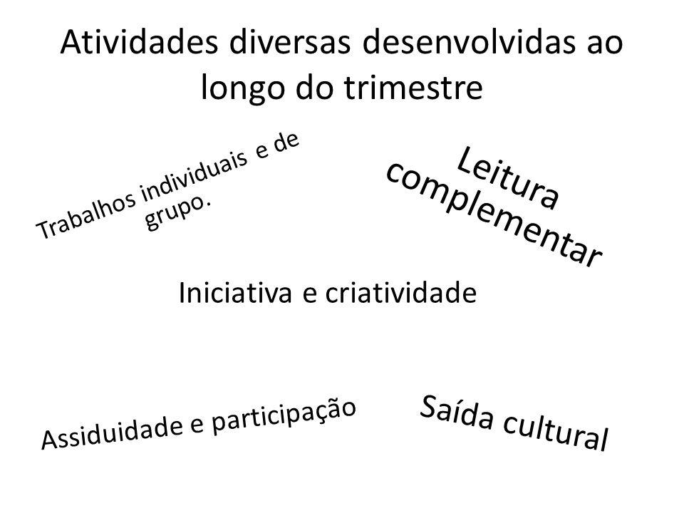 Atividades diversas desenvolvidas ao longo do trimestre Trabalhos individuais e de grupo. Leitura complementar Saída cultural Assiduidade e participaç