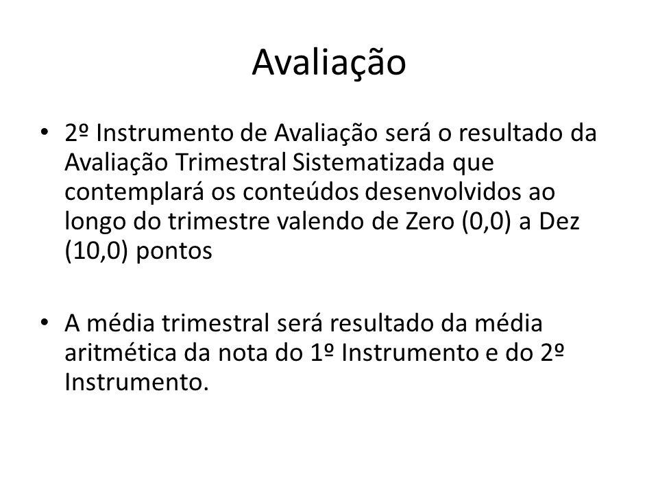 Avaliação 2º Instrumento de Avaliação será o resultado da Avaliação Trimestral Sistematizada que contemplará os conteúdos desenvolvidos ao longo do tr