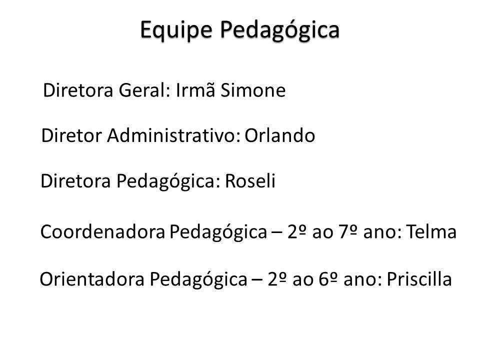 Equipe Pedagógica Diretora Geral: Irmã Simone Diretor Administrativo: Orlando Diretora Pedagógica: Roseli Coordenadora Pedagógica – 2º ao 7º ano: Telm