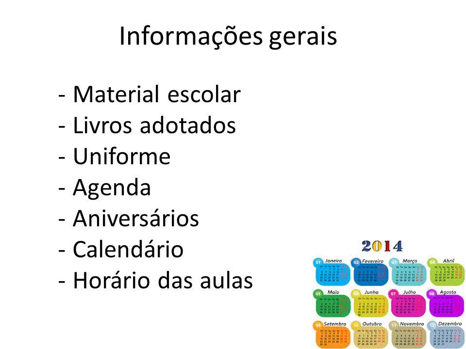 Informações gerais -Material escolar -Livros adotados -Uniforme -Agenda -Aniversários -Calendário -Horário das aulas