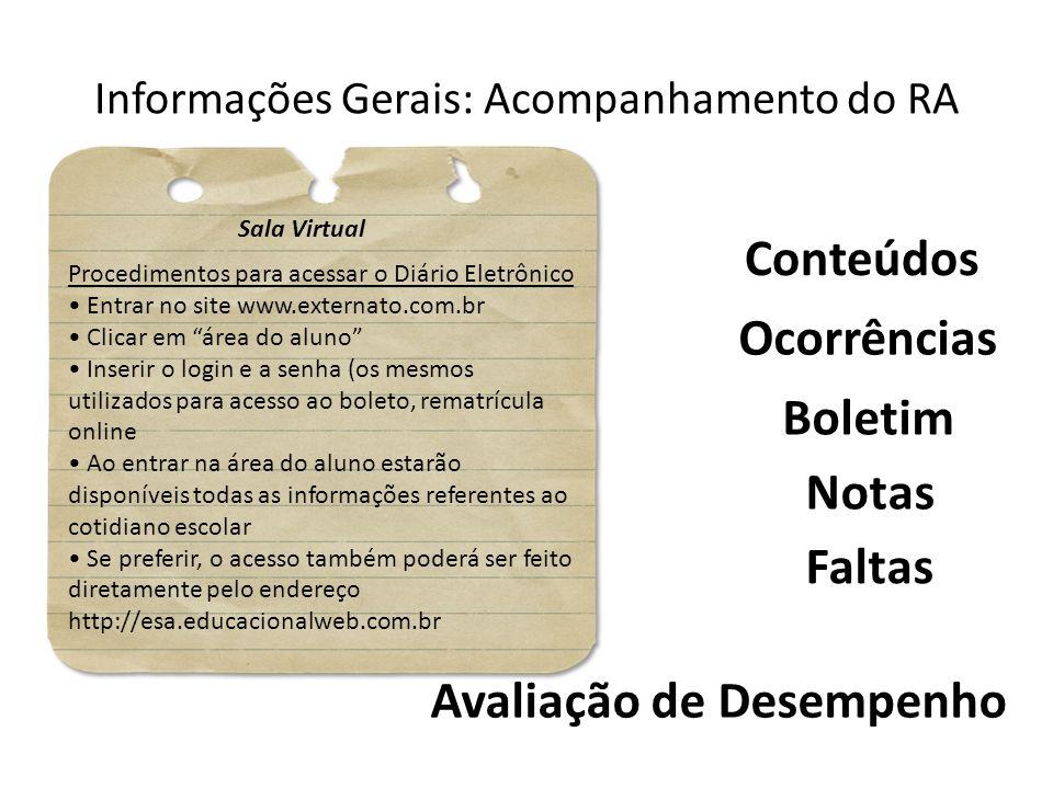 Informações Gerais: Acompanhamento do RA Conteúdos Boletim Ocorrências Sala Virtual Procedimentos para acessar o Diário Eletrônico Entrar no site www.
