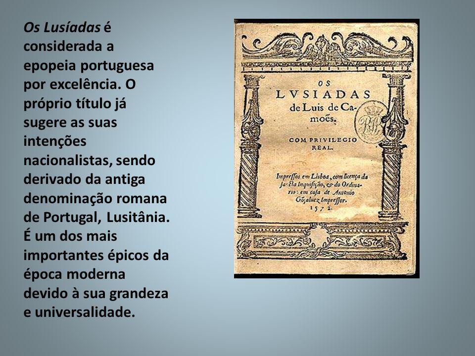 Os Lusíadas é considerada a epopeia portuguesa por excelência. O próprio título já sugere as suas intenções nacionalistas, sendo derivado da antiga de