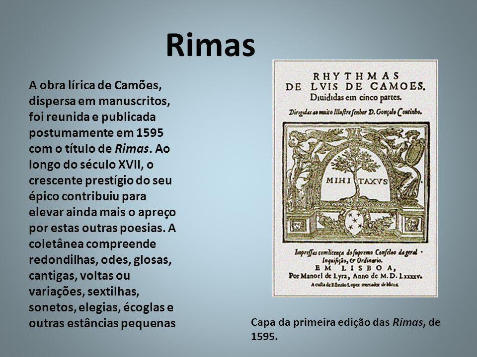 Rimas A obra lírica de Camões, dispersa em manuscritos, foi reunida e publicada postumamente em 1595 com o título de Rimas. Ao longo do século XVII, o
