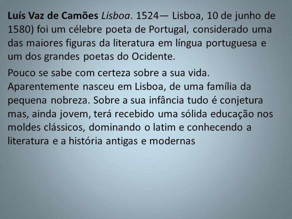 Luís Vaz de Camões Lisboa. 1524 Lisboa, 10 de junho de 1580) foi um célebre poeta de Portugal, considerado uma das maiores figuras da literatura em lí