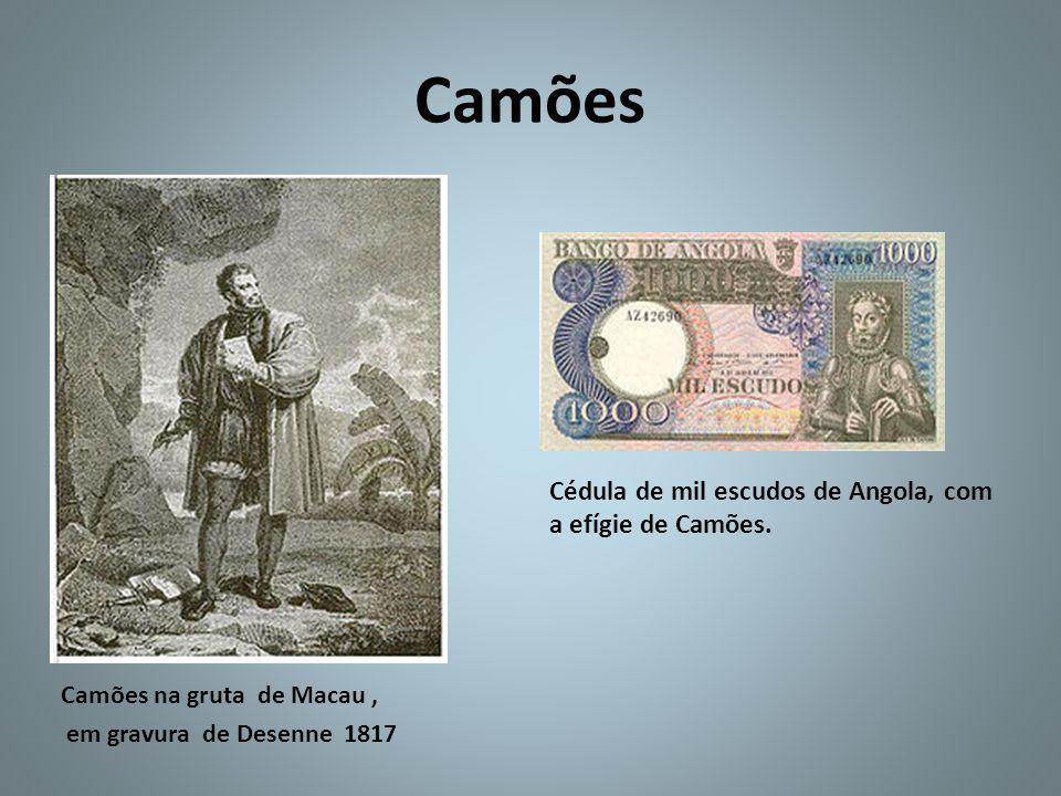 Camões Camões na gruta de Macau, em gravura de Desenne 1817 Cédula de mil escudos de Angola, com a efígie de Camões.