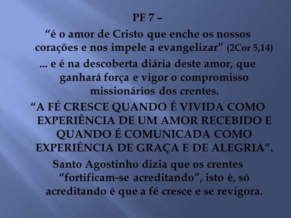 PF 7 – é o amor de Cristo que enche os nossos corações e nos impele a evangelizar (2Cor 5,14)... e é na descoberta diária deste amor, que ganhará forç