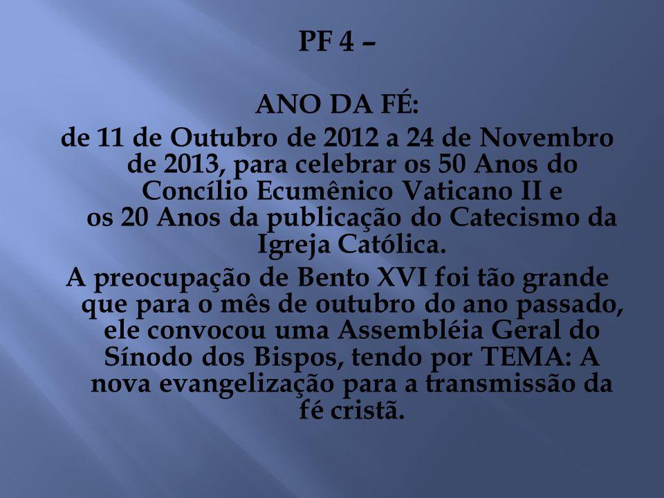 PF 4 – ANO DA FÉ: de 11 de Outubro de 2012 a 24 de Novembro de 2013, para celebrar os 50 Anos do Concílio Ecumênico Vaticano II e os 20 Anos da public