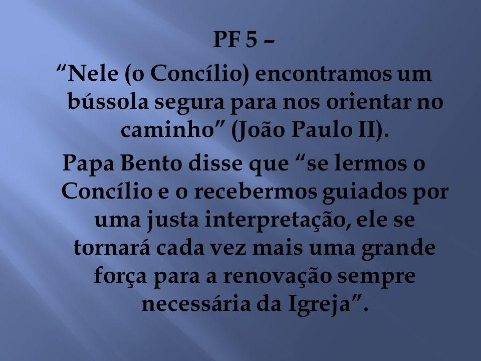 PF 5 – Nele (o Concílio) encontramos um bússola segura para nos orientar no caminho (João Paulo II). Papa Bento disse que se lermos o Concílio e o rec