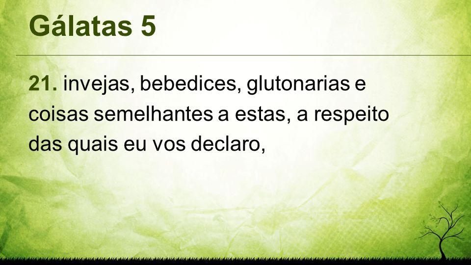 Gálatas 5 21. invejas, bebedices, glutonarias e coisas semelhantes a estas, a respeito das quais eu vos declaro,