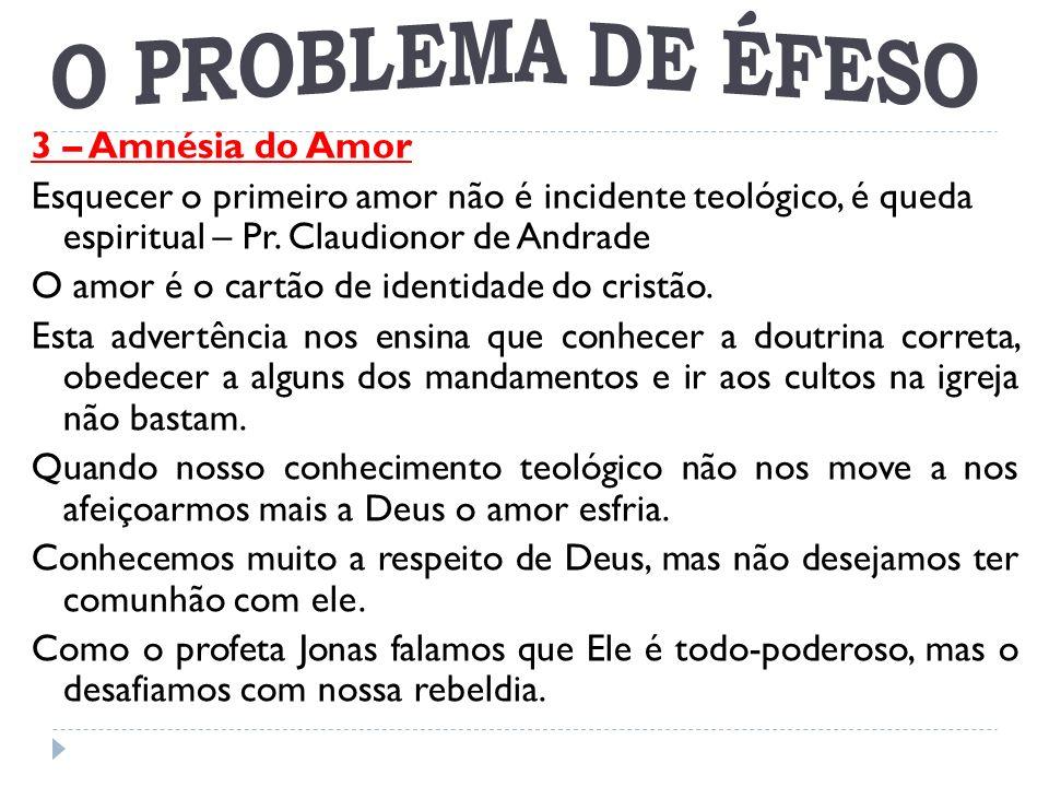 3 – Amnésia do Amor Esquecer o primeiro amor não é incidente teológico, é queda espiritual – Pr. Claudionor de Andrade O amor é o cartão de identidad