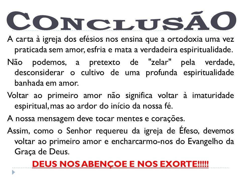 A carta à igreja dos efésios nos ensina que a ortodoxia uma vez praticada sem amor, esfria e mata a verdadeira espiritualidade. Não podemos, a pretext