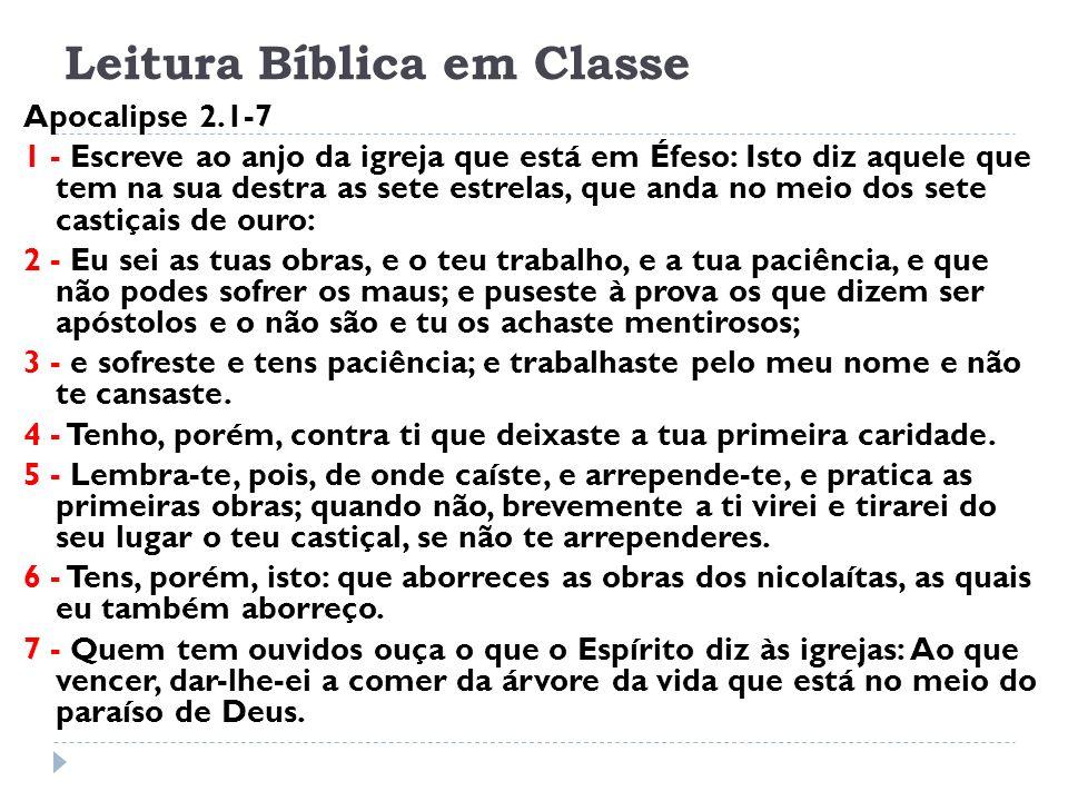 Leitura Bíblica em Classe Apocalipse 2.1-7 1 - Escreve ao anjo da igreja que está em Éfeso: Isto diz aquele que tem na sua destra as sete estrelas, qu