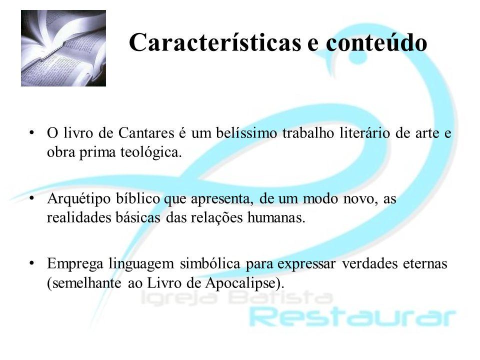 Características e conteúdo O livro de Cantares é um belíssimo trabalho literário de arte e obra prima teológica. Arquétipo bíblico que apresenta, de u