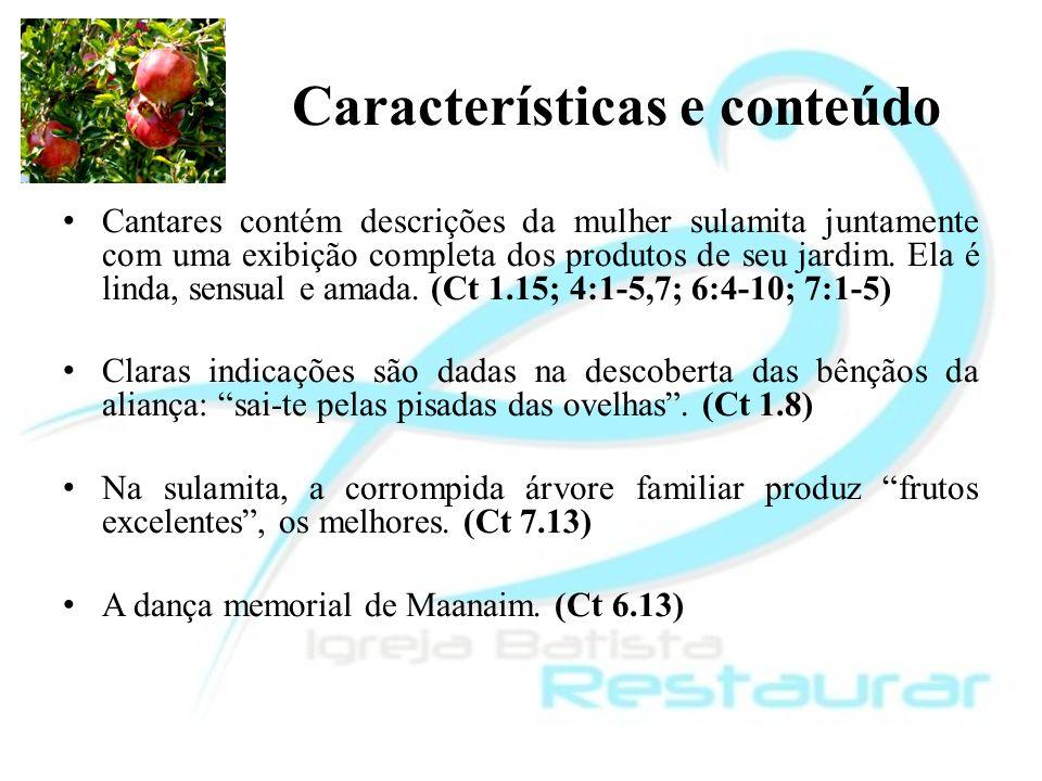 Características e conteúdo Cantares contém descrições da mulher sulamita juntamente com uma exibição completa dos produtos de seu jardim. Ela é linda,