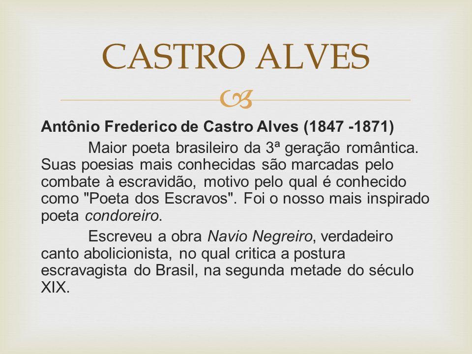 Antônio Frederico de Castro Alves (1847 -1871) Maior poeta brasileiro da 3ª geração romântica.
