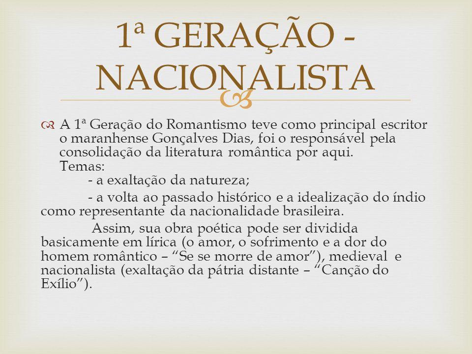 A 1ª Geração do Romantismo teve como principal escritor o maranhense Gonçalves Dias, foi o responsável pela consolidação da literatura romântica por aqui.