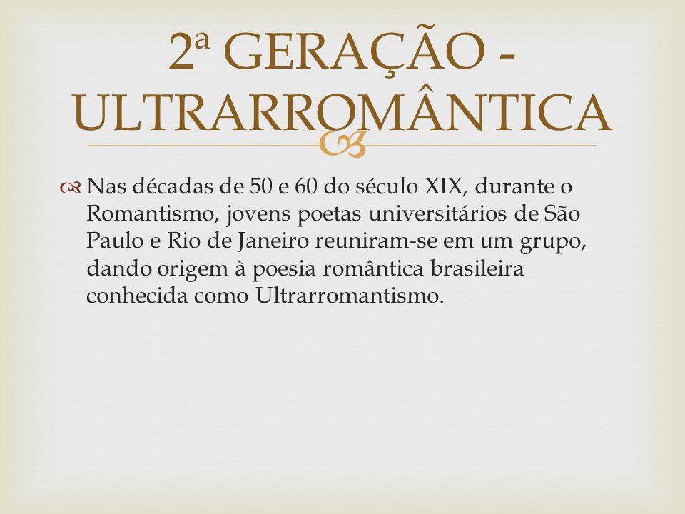 Nas décadas de 50 e 60 do século XIX, durante o Romantismo, jovens poetas universitários de São Paulo e Rio de Janeiro reuniram-se em um grupo, dando origem à poesia romântica brasileira conhecida como Ultrarromantismo.