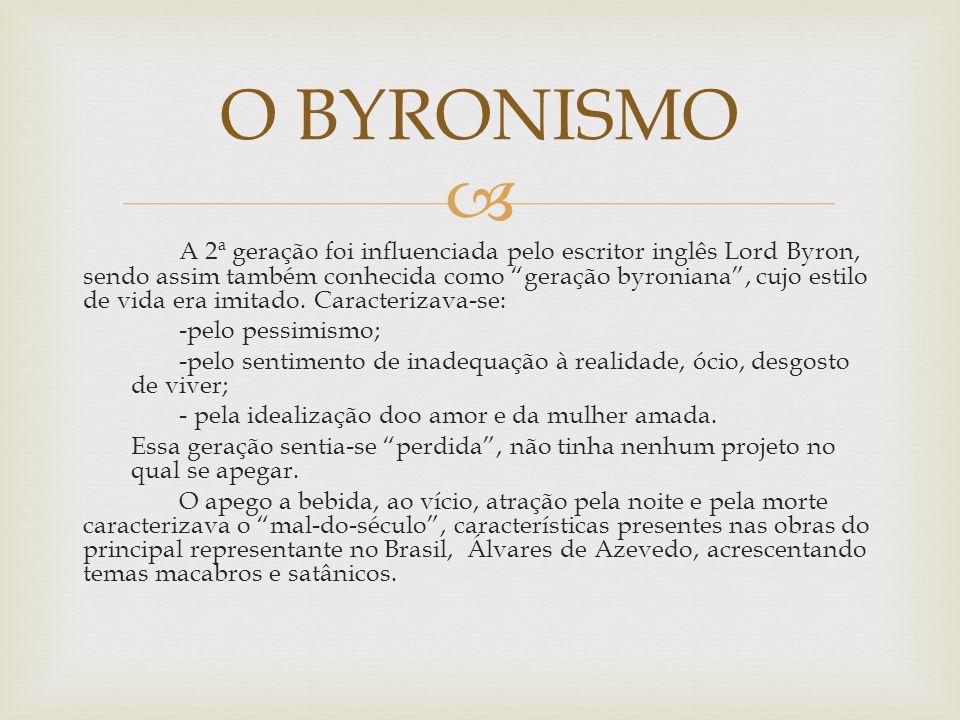 A 2ª geração foi influenciada pelo escritor inglês Lord Byron, sendo assim também conhecida como geração byroniana, cujo estilo de vida era imitado.