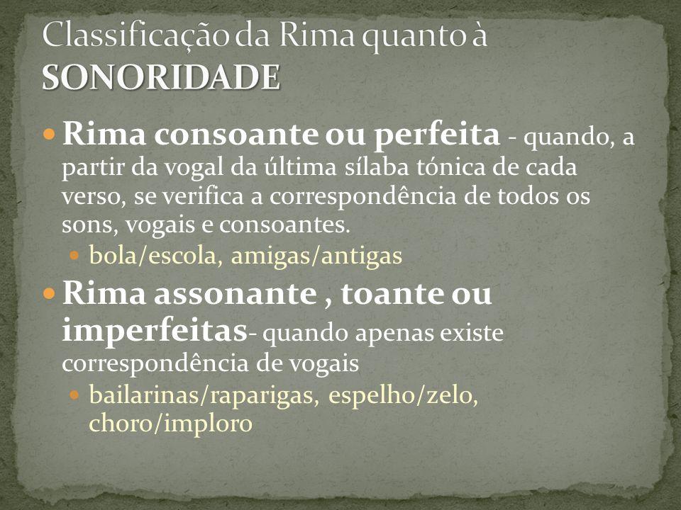 Rima consoante ou perfeita - quando, a partir da vogal da última sílaba tónica de cada verso, se verifica a correspondência de todos os sons, vogais e
