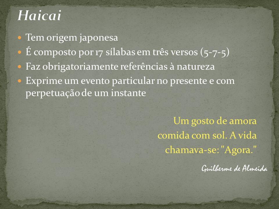 Tem origem japonesa É composto por 17 sílabas em três versos (5-7-5) Faz obrigatoriamente referências à natureza Exprime um evento particular no prese